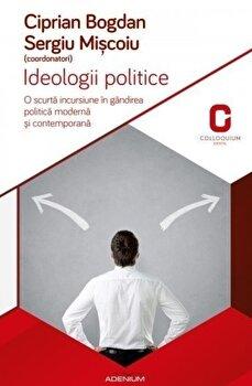 Ideologii politice. O scurta incursiune in gandirea politica si contemporana/Bogdan Ciprian, Sergiu Miscoiu imagine elefant.ro 2021-2022