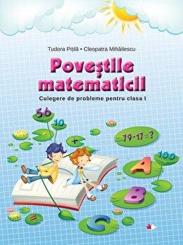 Povestile matematicii. Culegere de probleme pentru clasa I/Cleopatra Mihailescu, Tudora Pitila