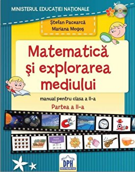 Matematica si explorarea mediului - Manual pentru Clasa a II-a, Partea a II-a/Stefan Pacearca, Mariana Mogos