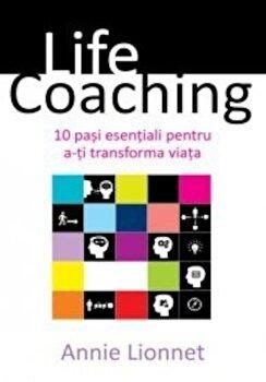 Life coaching. 10 pasi esentiali pentru a-ti trasforma viata/Annie Lionnet imagine elefant 2021