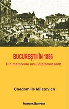 Bucurestii in 1886. Din memoriile unui diplomat sarb/Chedomille Mijatovich