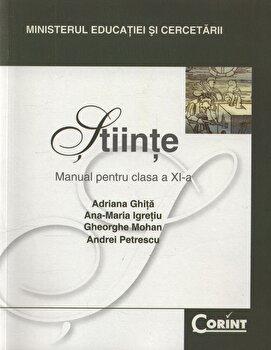 Stiinte. Manual pentru clasa a XI-a/Adriana Ghita, Ana-Maria Igretiu, Gheorghe Mohan, Andrei Petrescu