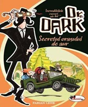 Incredibilele cazuri ale lui Dr. Dark. Secretul orasului de aur/Fabian Lenk imagine