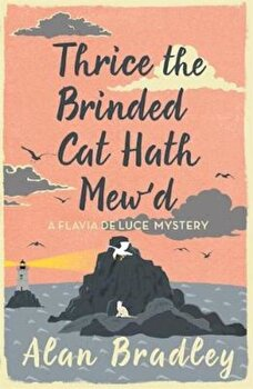 Thrice the Brinded Cat Hath Mew'd, Paperback/Alan Bradley poza cate