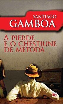 A pierde e o chestiune de metoda/Santiago Gamboa imagine