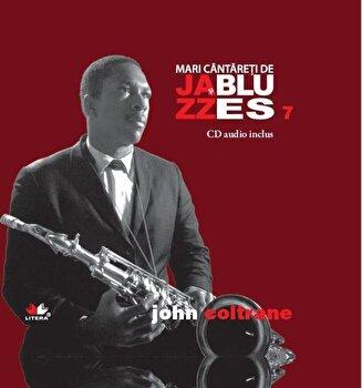 John Coltrane, Mari cantareti de Jazz si Blues, Vol. 7/*** imagine elefant.ro 2021-2022