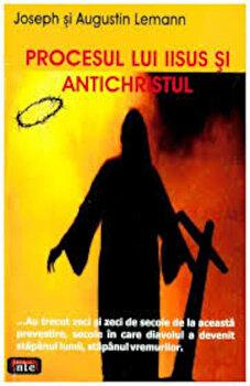 Procesul lui Iisus si Antichristul/Joseph Lemann, Augustin Lemann imagine elefant.ro 2021-2022