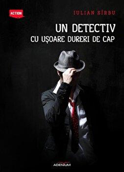 Un detectiv cu usoare dureri de cap/Iulian Sirbu imagine