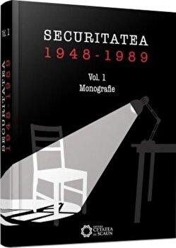 Securitatea 1948-1989. Monografie vol. I/Florinan Banu, Liviu Taranu