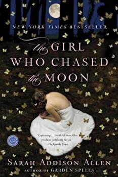 The Girl Who Chased the Moon, Paperback/Sarah Addison Allen poza cate