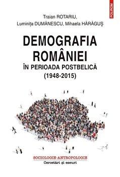 Demografia Romaniei in perioada postbelica (1948-2015)-Traian Rotariu , Luminita Dumanescu , Mihaela Haragus imagine
