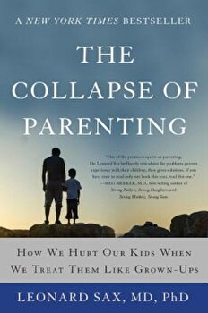 The Collapse of Parenting: How We Hurt Our Kids When We Treat Them Like Grown-Ups, Paperback/Leonard Sax poza cate
