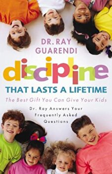 Discipline That Lasts a Lifetime: The Best Gift You Can Give Your Kids, Paperback/Ray Guarendi poza cate