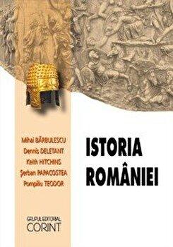 Istoria Romaniei/Mihai Barbulescu, Dennis Deletant, Keith Hitchins, Serban Papacostea, Pompiliu Teodor imagine elefant.ro