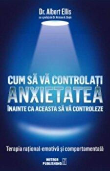 Cum sa va controlati anxietatea/Dr. Albert Ellis imagine