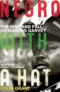 Negro with a Hat: Marcus Garvey, Paperback/Colin Grant imagine