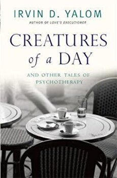 Creatures of a Day, Paperback/Irvin D Yalom imagine