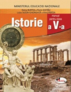 Istorie. Manual clasa a V-a/Alina Pertea, Doina Burtea, Gheorghe Florin Ghetau, Ljuba Sazon-Gheorghita