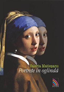Portrete in oglinda/Valeria Matiesanu imagine