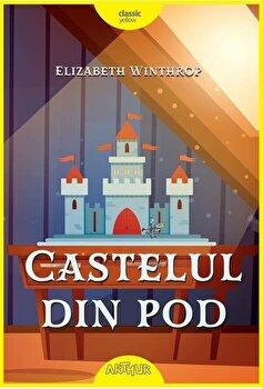 Castelul din pod/Elizabeth Winthrop