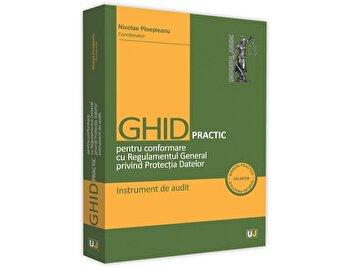 Ghid practic pentru conformare cu Regulamentul General privind Protectia Datelor. Instrument de audit/Nicolae-Dragos Ploesteanu imagine elefant.ro 2021-2022