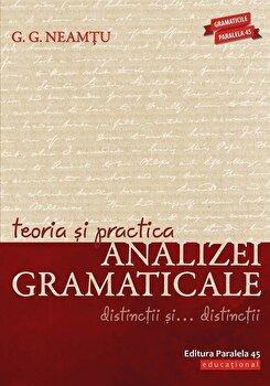Teoria si practica analizei gramaticale. Distinctii si distinctii/G.G. Neamtu