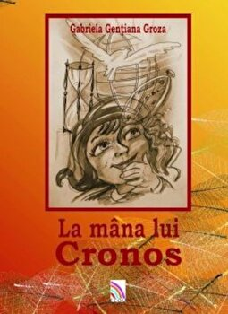 La mana lui Cronos/Gabriela Gentiana Groza poza cate