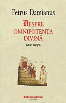 Despre omnipotenta divina/Petrus Damianus poza cate