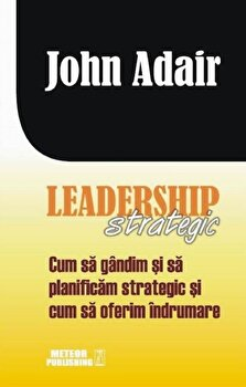 Leadership strategic/John Adair imagine elefant.ro 2021-2022