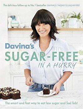 Davina's Sugar-Free in a Hurry: The Smart Way to Eat Less Sugar and Feel Fantastic/Davina McCall poza cate