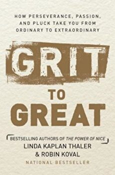 Grit to Great: How Perseverance, Passion, and Pluck Take You from Ordinary to Extraordinary, Hardcover/Linda Kaplan Thaler poza cate