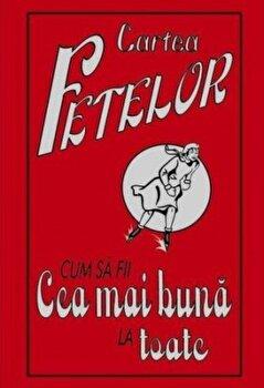 Cartea fetelor. Cum sa fii cea mai buna la toate/Juliana Foster imagine elefant.ro