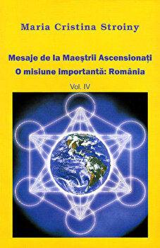 Mesaje de la Maestrii Ascensionati. Vol. 4 - O misiune importanta: Romania/Maria Cristina Stroiny imagine