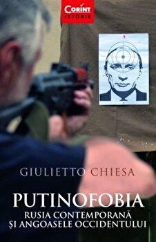 Putinofobia. Rusia contemporana si angoasele Occidentului/Giulietto Chiesa