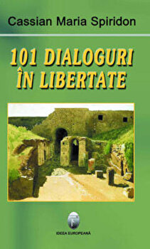 101 dialoguri in libertate/Cassian Maria Spiridon imagine elefant.ro 2021-2022