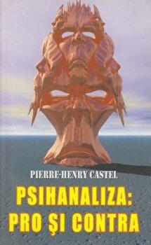 Psihanaliza: pro si contra/Pierre-Henry Castel imagine