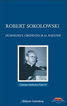 Dumnezeul credintei si al ratiunii/Robert Sokolowsky imagine