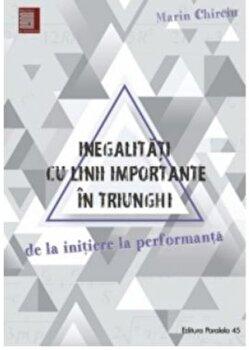 Inegalitati cu linii importante in triunghi. De la initiere la performanta/Marin Chirciu imagine elefant.ro