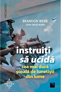 Instruiti sa ucida. Cea mai dura scoala de lunetisti din lume/Brandon Webb, John David Mann imagine elefant.ro 2021-2022