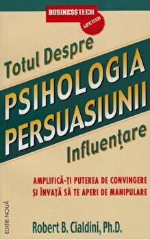 Psihologia persuasiunii - totul despre influentare. Amplifica-ti puterea de convingere si invata sa te aperi de manipulare (editie noua)/Robert B. Cialdini imagine