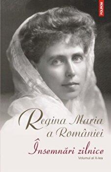 Insemnari zilnice. Volumul al X-lea/Regina Maria a Romaniei