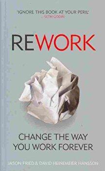 ReWork: Change the Way You Work Forever/Jason Fried, David Heinemeier Hansson poza cate