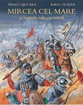 Mircea cel Mare si luptele sale cu turcii/Neagu Djuvara imagine elefant 2021