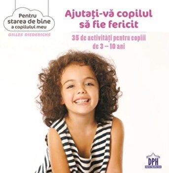 Ajutati-va copilul sa fie fericit/Gilles Diederichs