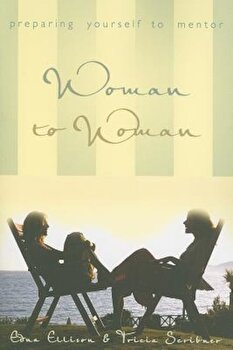 Woman to Woman: Preparing Yourself to Mentor, Paperback/Edna Ellison poza cate