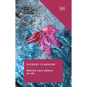 Moartea unei calauze pe rau/Richard Flanagan imagine