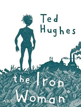 Femeia de fier/the iron woman (bilingv)/Ted Hughes