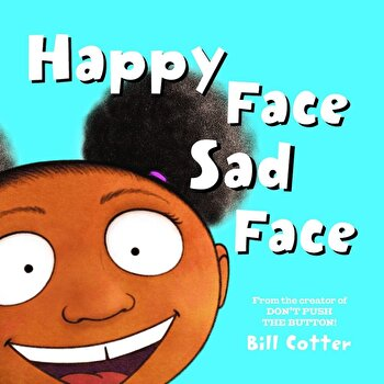 Happy Face / Sad Face: All Kinds of Child Faces!, Hardcover/Bill Cotter poza cate