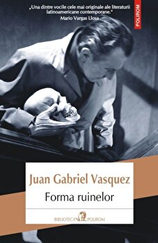 Forma ruinelor-Juan Gabriel Vasquez imagine