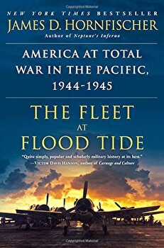 The Fleet at Flood Tide: America at Total War in the Pacific, 1944-1945, Paperback/James D. Hornfischer poza cate